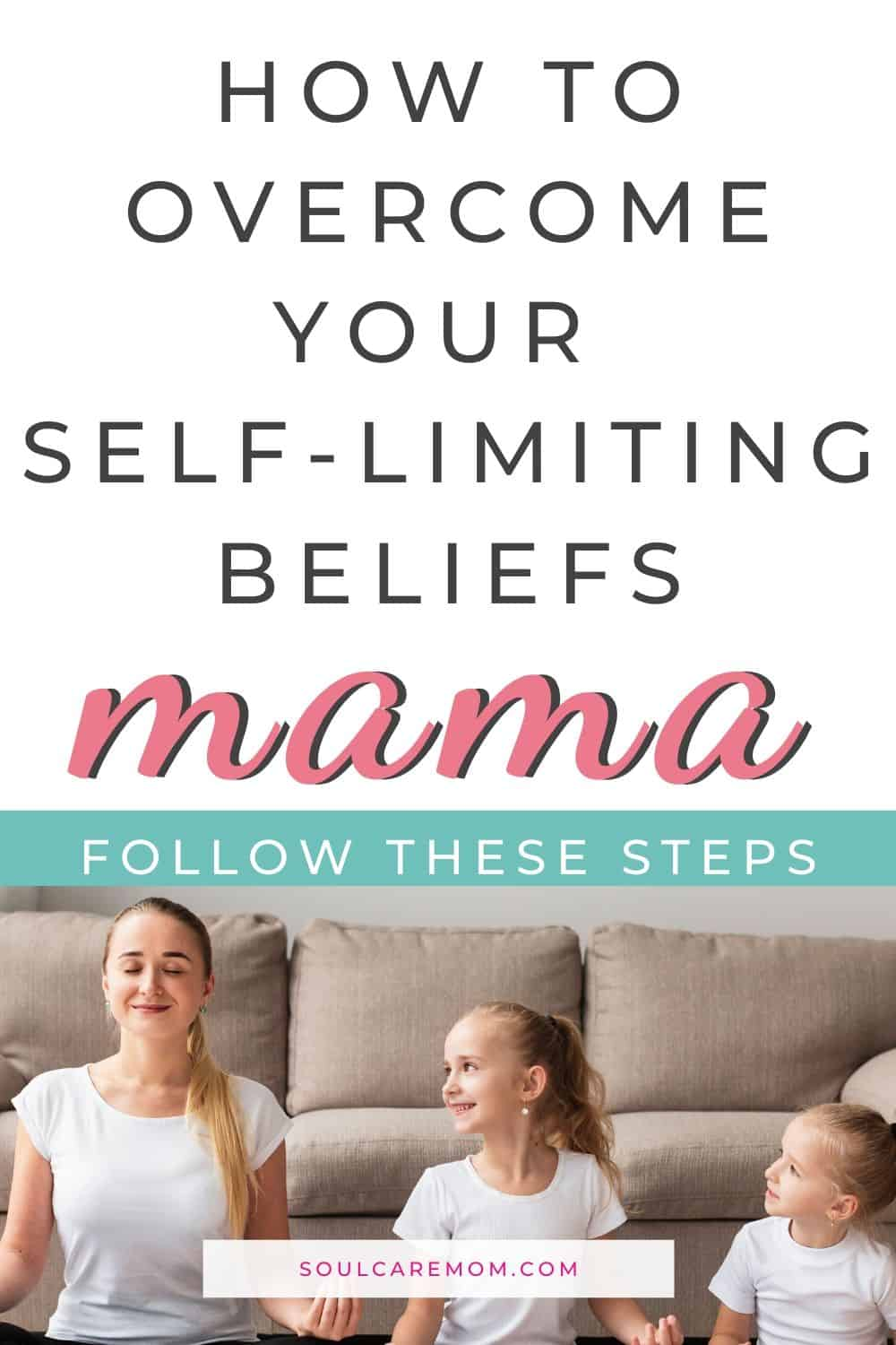 How to Overcome Self Limiting Beliefs as a Mom - Soul Care Mom