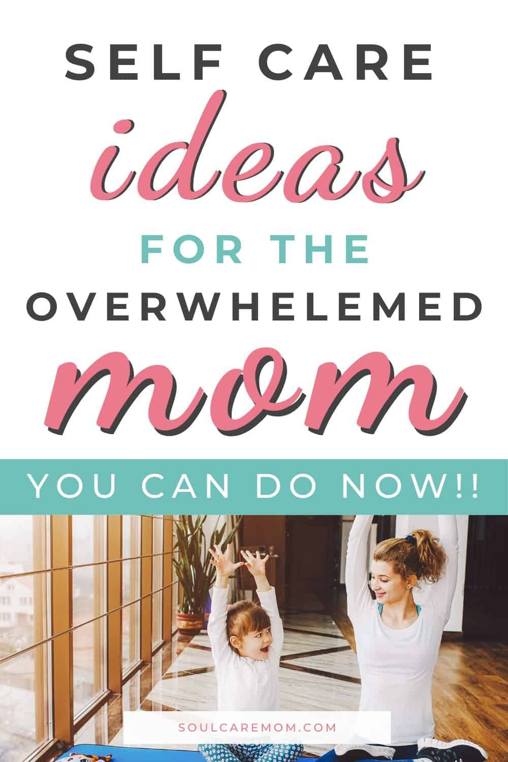 Self Care Ideas for the Overwhelmed Mom