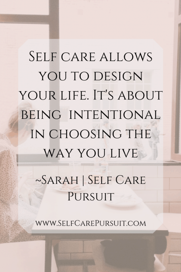 """Self care allows you to design your life. It's about being intentional in choosing the way you live."" Sarah 