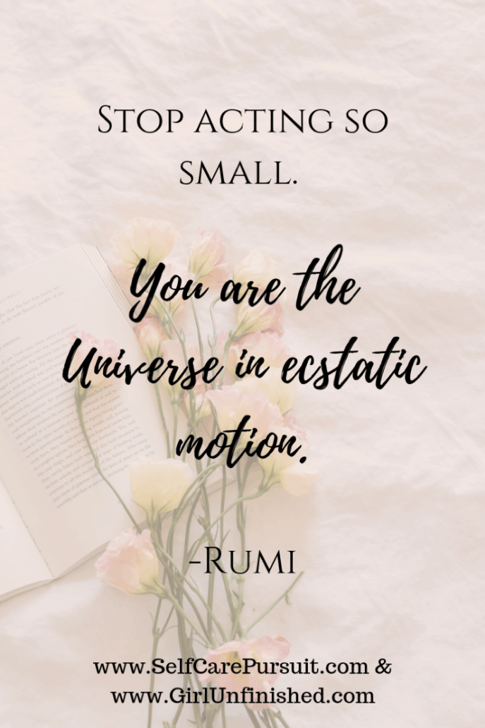 """Stop acting so small. You are the Universe in ecstatic motion."" -Rumi"