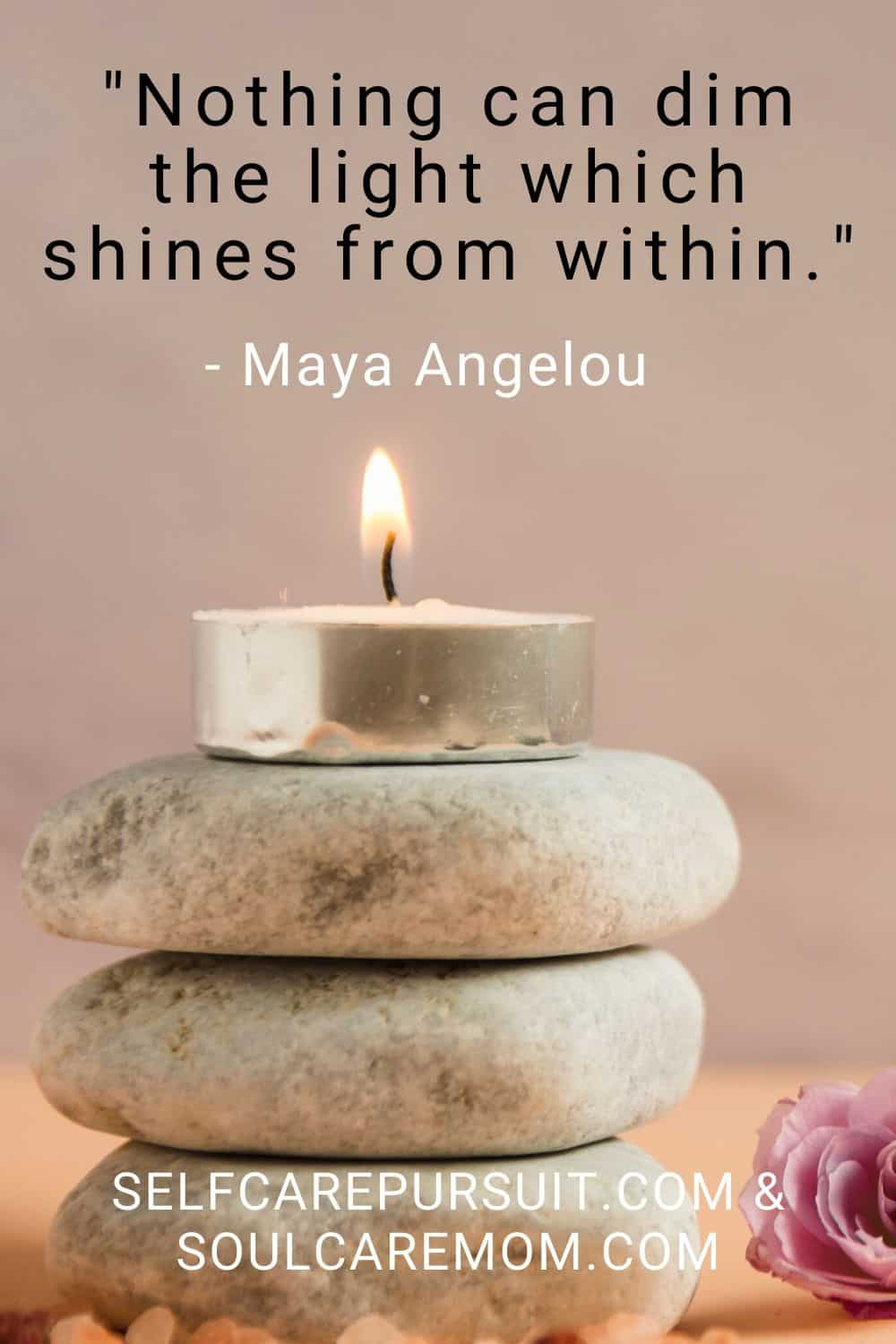 """Nothing can dim the light which shines from within."" – Maya Angelou - Self Care Quotes"