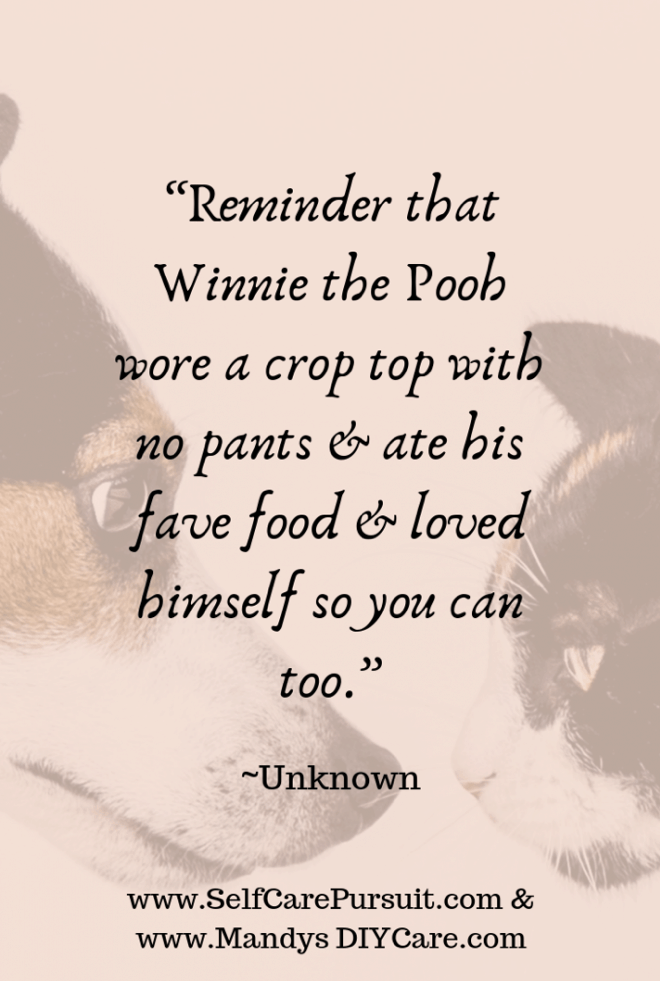 """Reminder that Winnie the Pooh wore a crop top with no pants & ate his fave food & loved himself so you can too."" -Unknown"