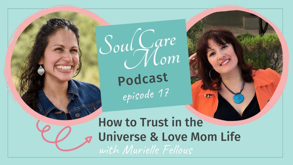 Trust the Universe - Soul Care Mom Podcast Episode 017