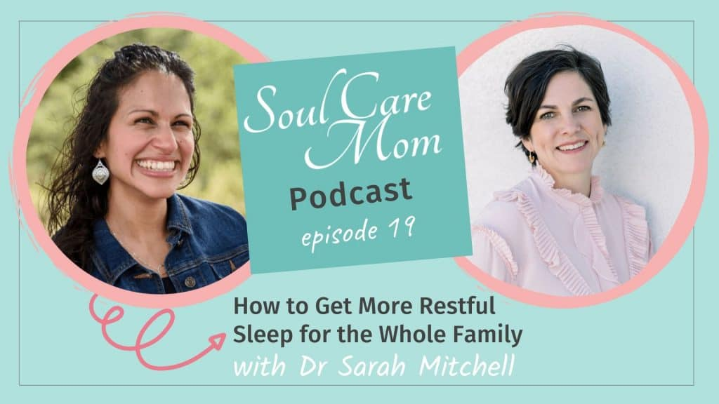 How to Get More Restful Sleep for the Whole Family - Soul Care Mom Podcast - Episode 19- Youtube