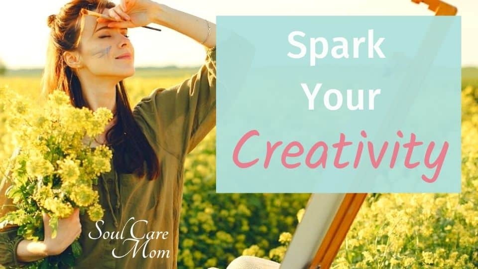 Spark Your Creativity - Soul Care Mom 960x540