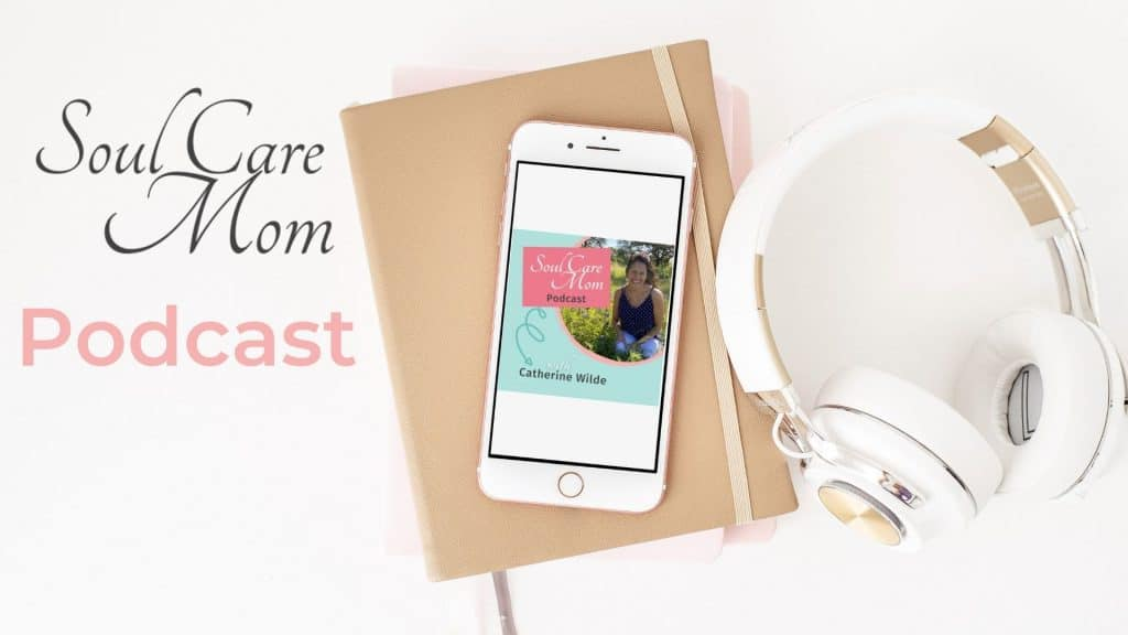 Soul Care Mom Podcast with Catherine - Soul Care Mom