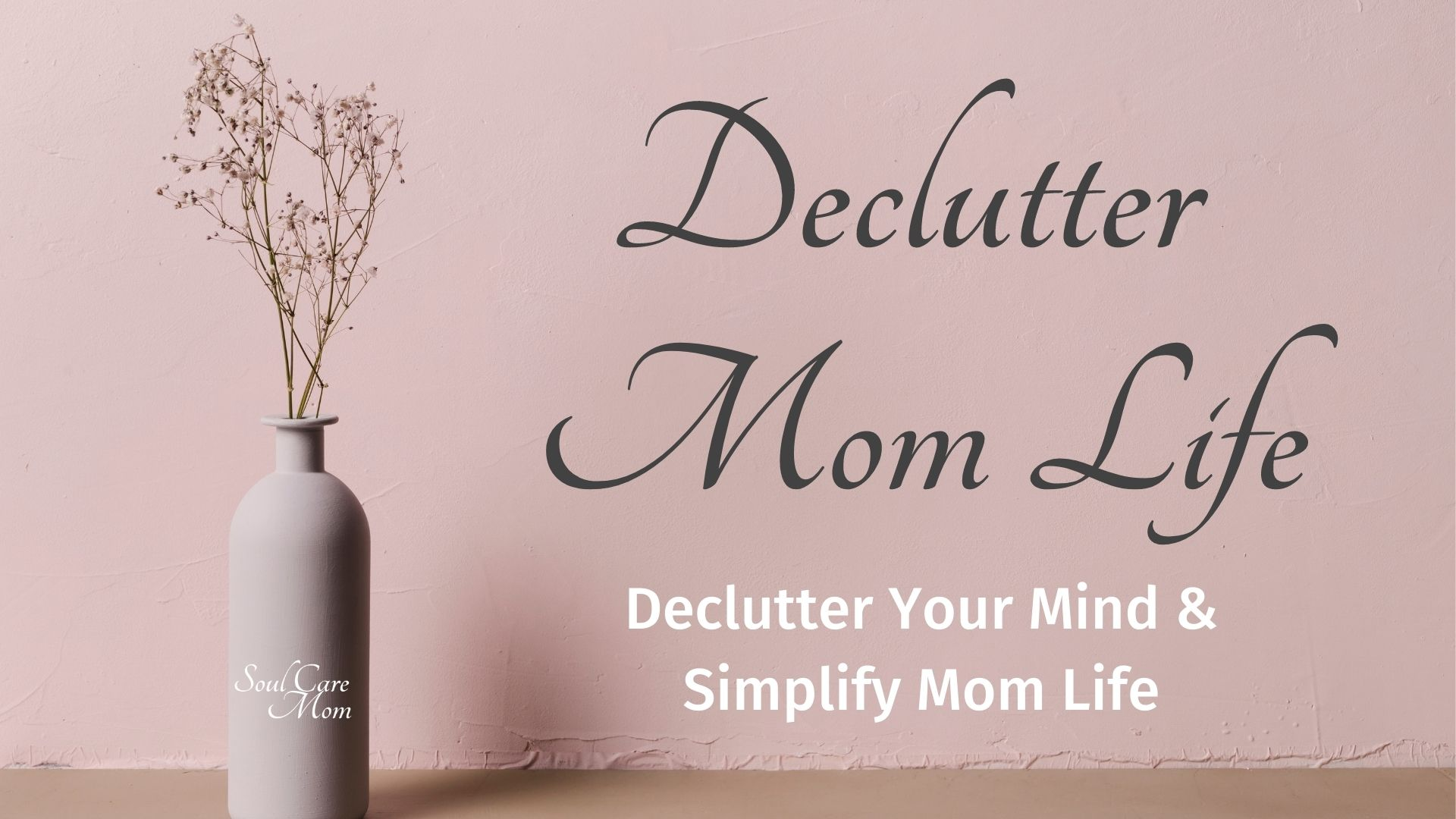 Declutter Mom Life - Soul Care Mom