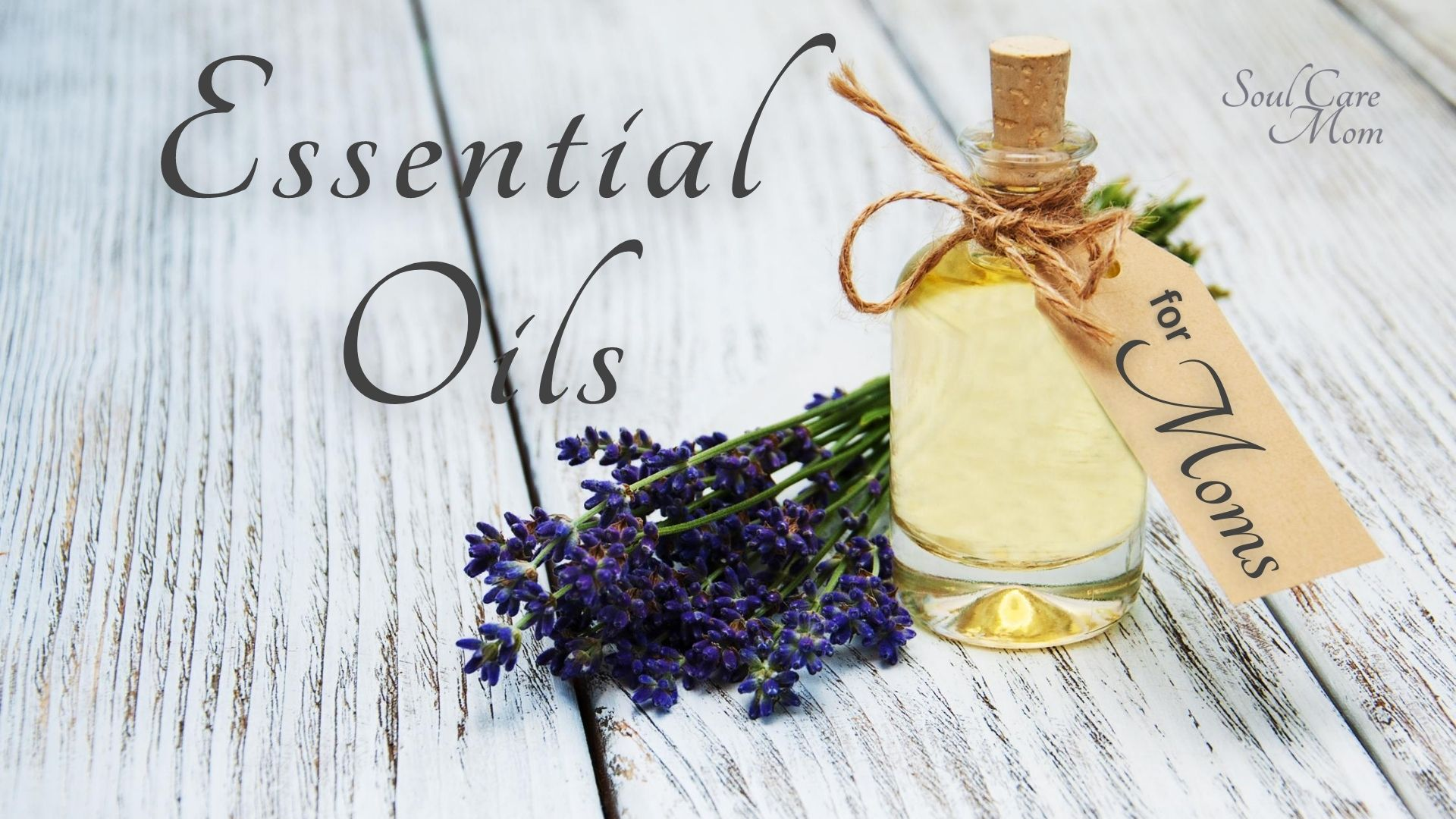 Essential Oils for Moms - Soul Care Mom