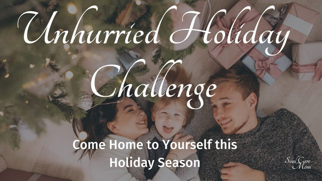 Unhurried Holiday Challenge - Come Home to Yourself - Soul Care Mom - 1920x1080