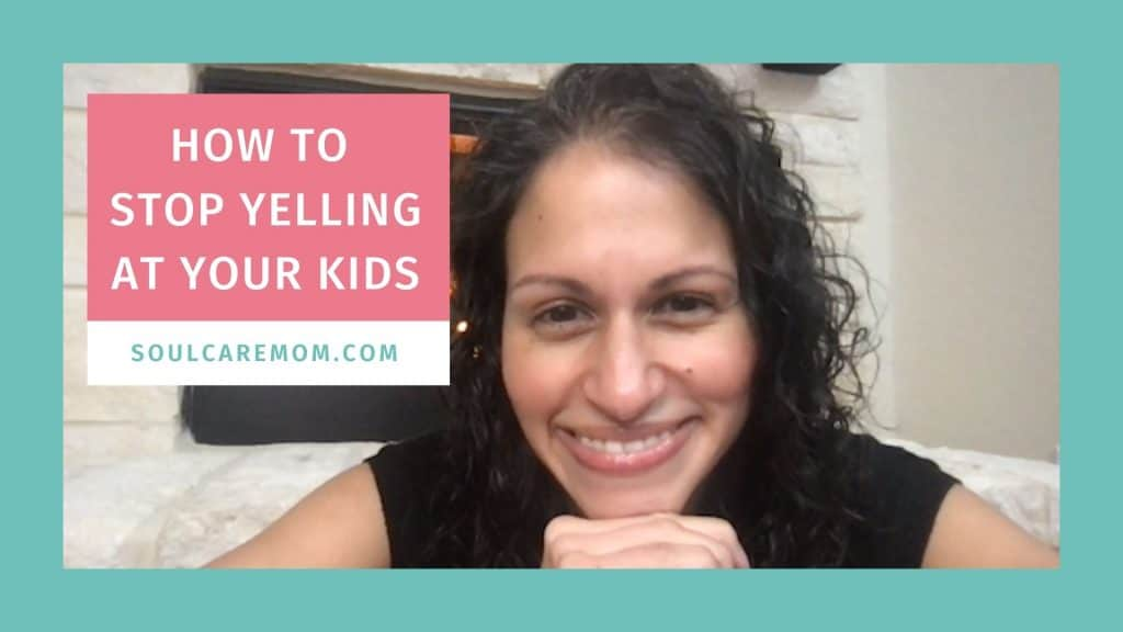 How to Stop Yelling at Your Kids - YOUTUBE - SOULCAREMOM