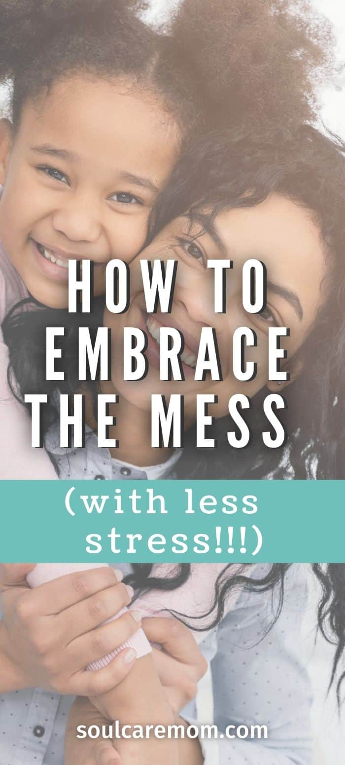 Embrace the Mess