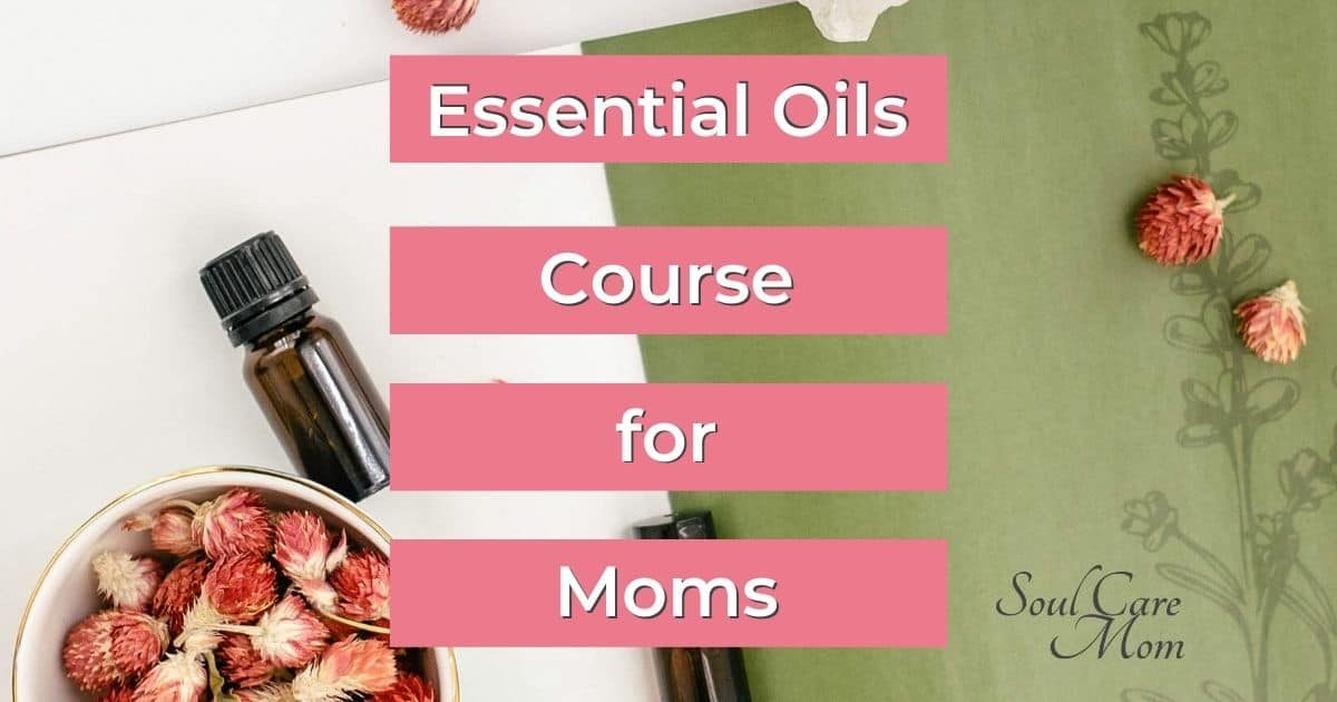 Essential Oils Course for Moms - Soul Care Mom