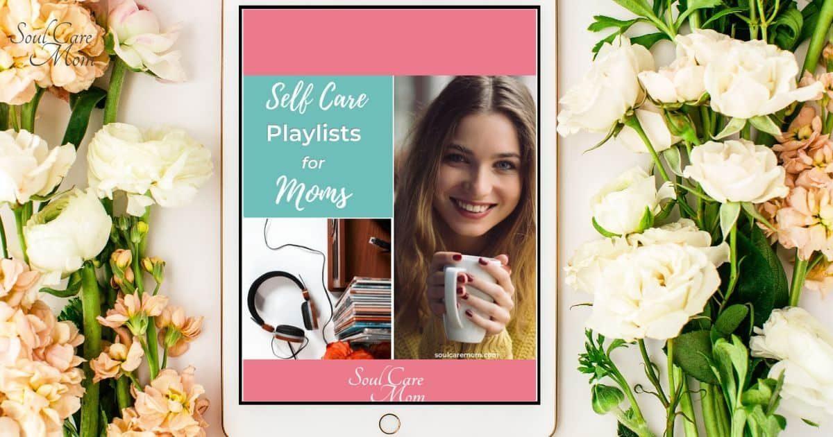 Self Care Music Playlists - Soul Care Mom